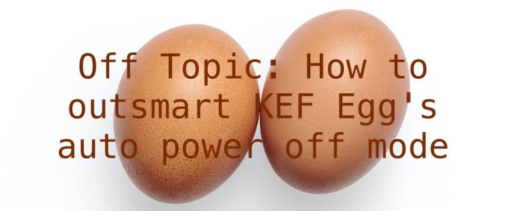 Off Topic: How to outsmart KEF Egg's auto power off mode