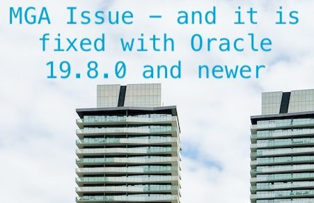 MGA Issue - and it is fixed with Oracle 19.8.0 and newer