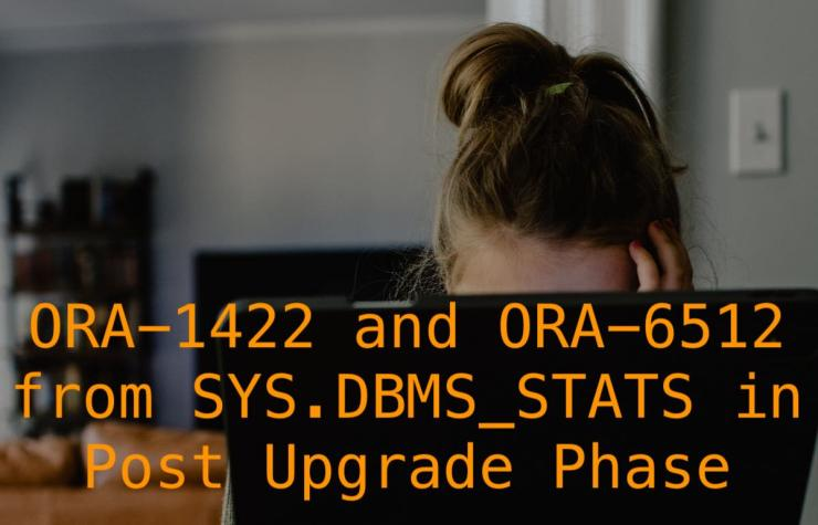 ORA-1422 and ORA-6512 from SYS.DBMS_STATS in Post Upgrade Phase