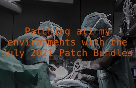 Patching all my environments with the July 2021 Patch Bundles