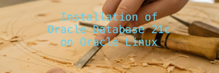 Installation of Oracle Database 21c on Oracle Linux
