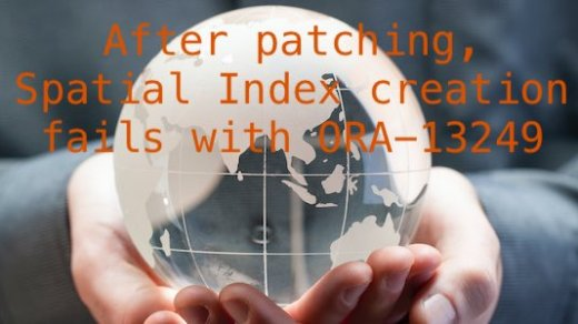 After patching, Spatial Index Creation Fails with ORA-13249