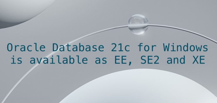 Oracle Database 21c for Windows is available as EE, SE2 and XE