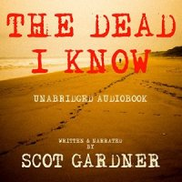 """The Dead I Know"" by Scot Gardner- as hard to look away from as a car crash"