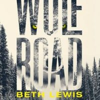 """""""The Wolf Road"""" by Beth Lewis - Elka is one of most original and compelling characters I've met in a long time."""
