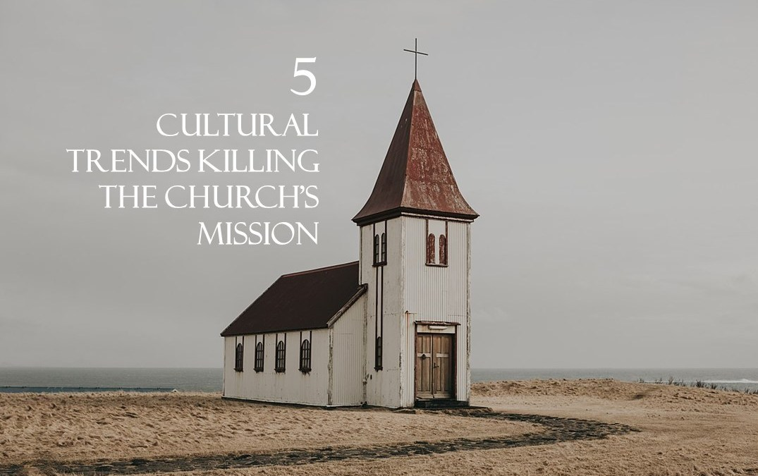 Five cultural trends killing the church's mission