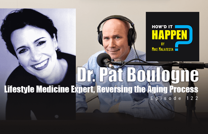 Dr. Pat Boulogne, Lifestyle Medicine Expert, Reversing the Aging Process, How'd It Happen Podcast Ep122