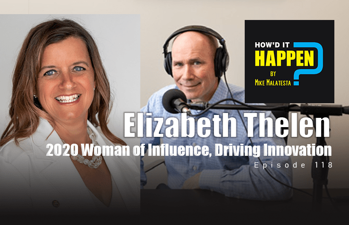 Elizabeth Thelen 2020 Woman of Influence, Driving Innovation with Science and Technology How It Happen Podcast Ep 118