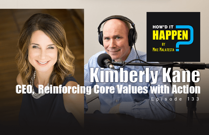 Kimberly Kane, CEO, Reinforcing Core Values with Action - Podcast Episode 133