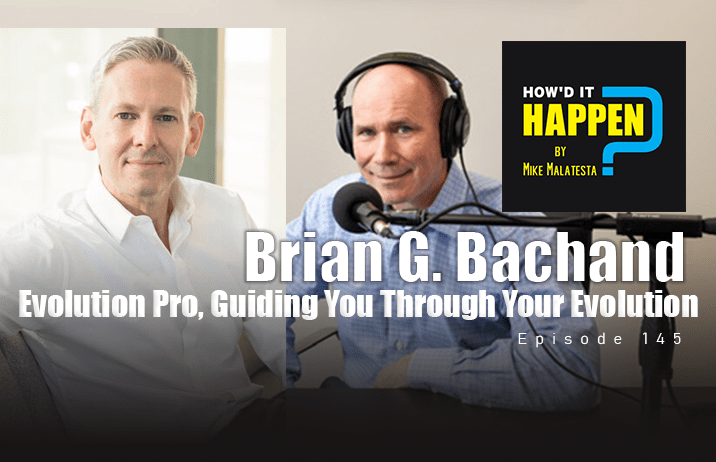Brian G. Bachand, Evolution Professional, Guiding You Through Your Evolution - Episode 145