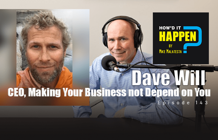 Dave Will, CEO, Making Your Business not Depend on You - Episode 143