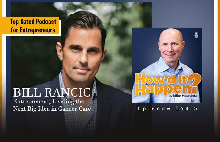 Bill Rancic, Entrepreneur, C3 Prize, Leading the Next Big Idea in Cancer Care Episode 148.5