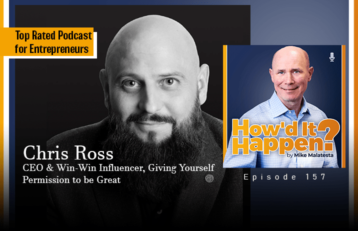 Chris Ross, CEO and Win-Win Influencer, Giving Yourself Permission to be Great - Episode 157