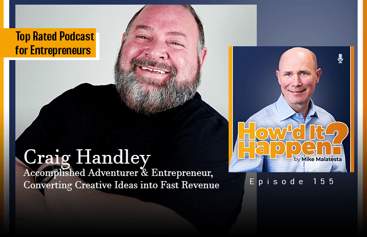 Craig Handley, Accomplished Adventurer and Entrepreneur, Converting Creative Ideas into Fast Revenue - Episode 155