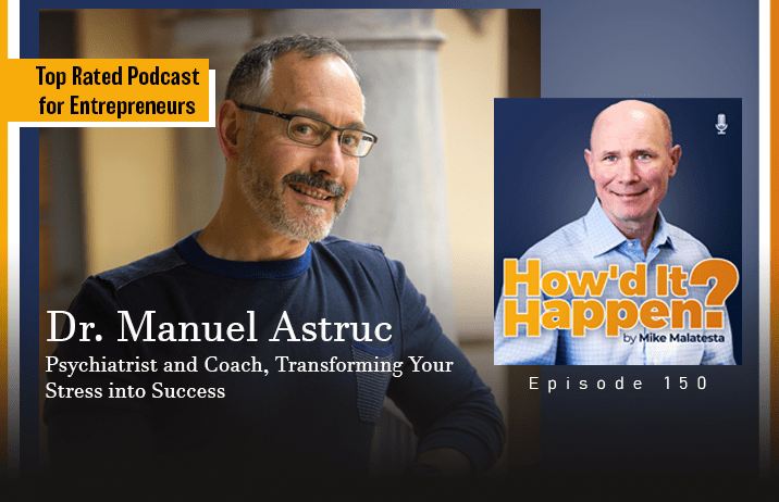Dr. Manuel Astruc, Psychiatrist and Coach, Transforming Your Stress into Success - Episode 150