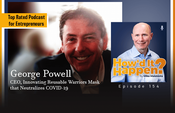 George Powell, CEO, Innovating Reusable Warriors Mask that Neutralizes COVID-19 - Episode 154