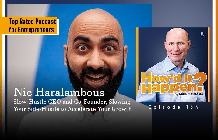 Nic Haralambous, Slow Hustle CEO and Co-Founder, Slowing Your Side Hustle to Accelerate Growth, Episode 164