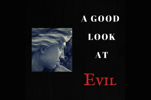 A Good Look at Evil