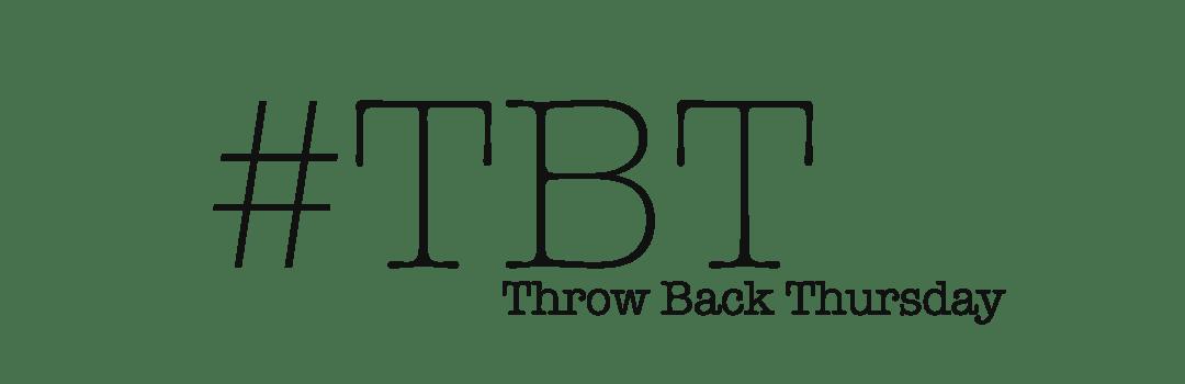 Throw Back Thursday (#TBT)