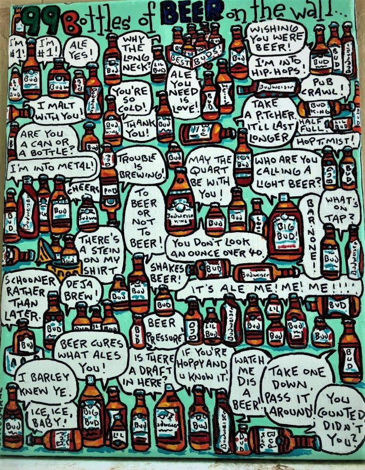 a picture of a painting by Charlie Podabarac. The theme of the painting is 99 bottles of beer on the wall. And features 99 bottles plus a host of beer puns
