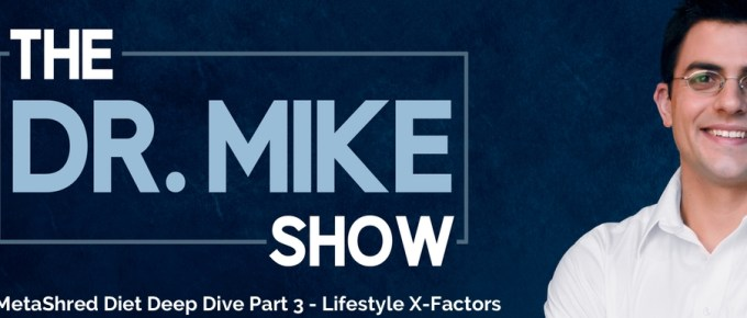 EP010 – MetaShred Diet Deep Dive Part 3: Lifestyle X-Factors