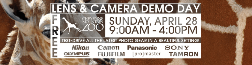 Free Lens and Camera Demo Day, Saturday, April 28th, 9:00 AM to 4:00 PM at the Denver Zoo. Try equipment from Nikon, Canon, Panasonic, Sony, Olympus, Fujifilm, ProMaster, and Tamron.