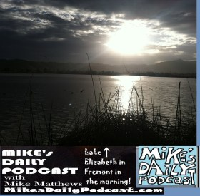 MIKEs DAILY PODCAST 1047 Lake Elizabeth Fremont morning
