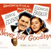 Never Say Goodbye   (1946)   Remembering Errol Flynn Day 2