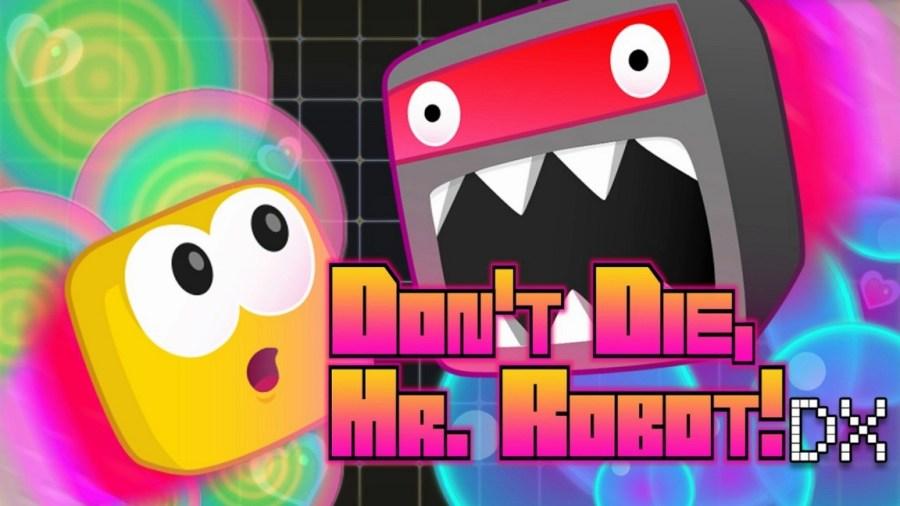 Don't Die Mr. Robot! DX