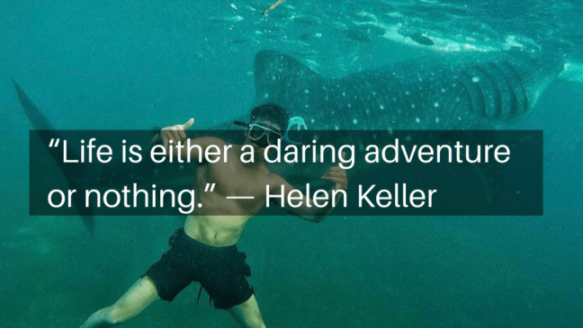 """Life is either a daring adventure or nothing."" - Helen Keller"