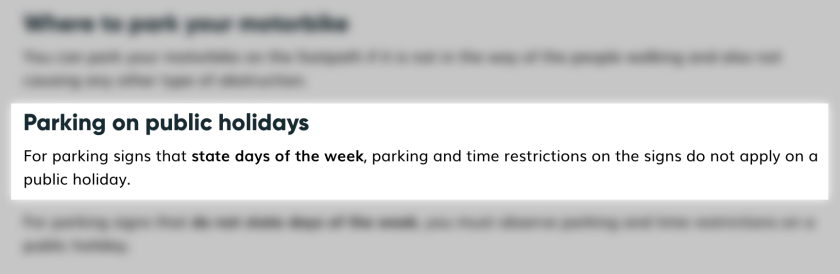 Parking on public holidays / For parking signs that state days of the week, parking and time restrictions on the signs do not apply on a public holiday.