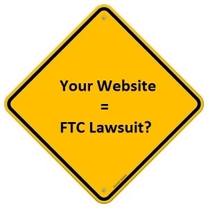 How to Get the FTC to Sue You Because of Your Website