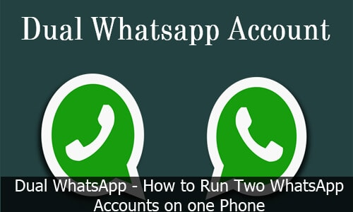 Dual WhatsApp - How to Run Two WhatsApp Accounts on one Phone