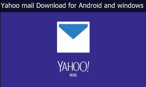 Yahoo mail Download: Mobile APK for Android and windows 10, 8, 7 App