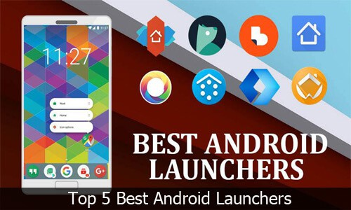 Android Launchers Top 5 Best Android Launchers for Android Devices