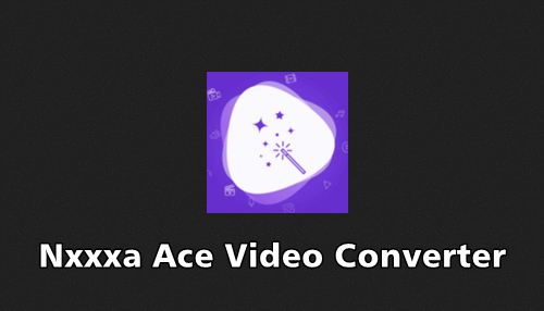 Nxxxa Ace Video Converter Apk