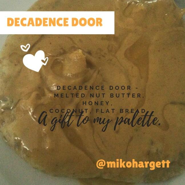 Decadence door - Melted nut butter, honey, Coconut, flat bread.