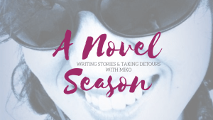 a novel season - writing stories and taking detours with miko