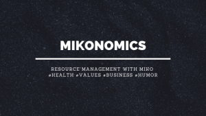 Mikonomics - Resource Management with Miko #health #values #business #humor