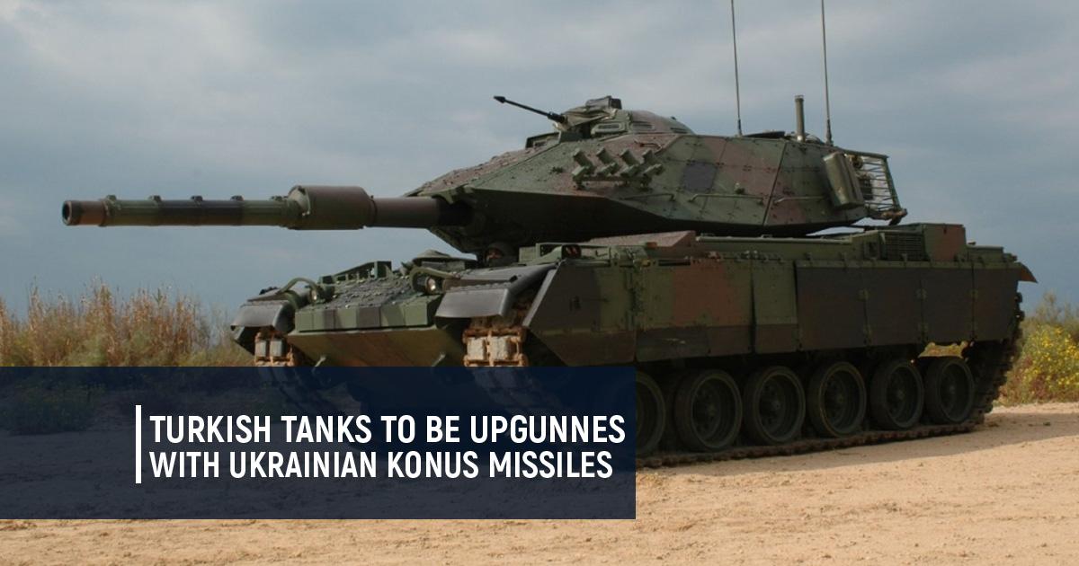 Turkish tanks to be upgunnes with Ukrainian Konus missiles