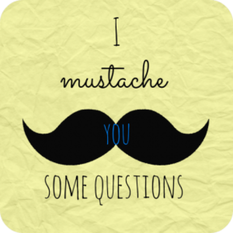 I-Mustache-You-Some-Questions-e1415465159342