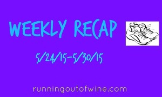 weekly recap 5.24.15
