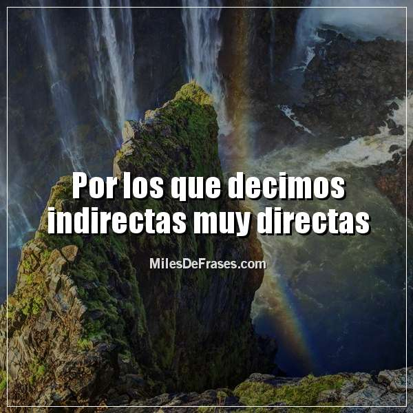 Directas Indirectas Frases