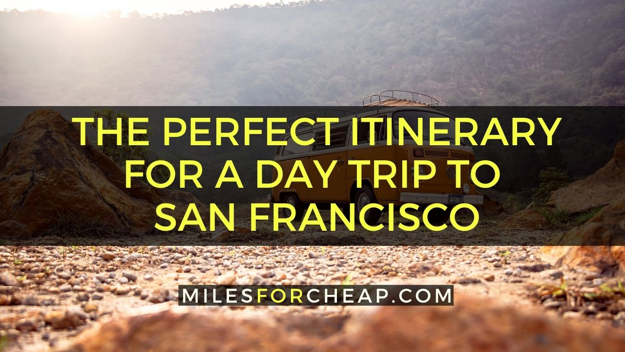 San Francisco In A Day The Perfect Itinerary For A Day Trip To San Francisco