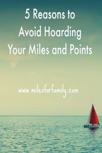 Five Reasons to Avoid Hoarding Miles and Points