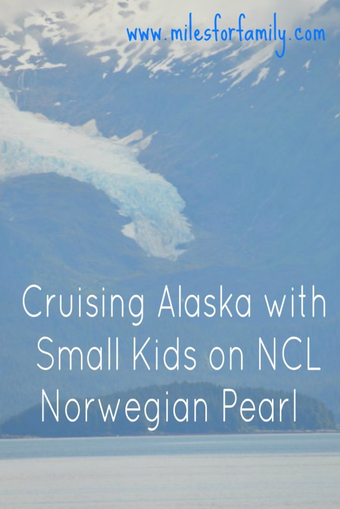 Cruising Alaska with Small Kids on NCL Norwegian Pearl www.milesforfamily.com