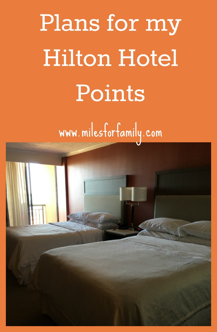 Plans For My Hilton Points Stash Miles For Family