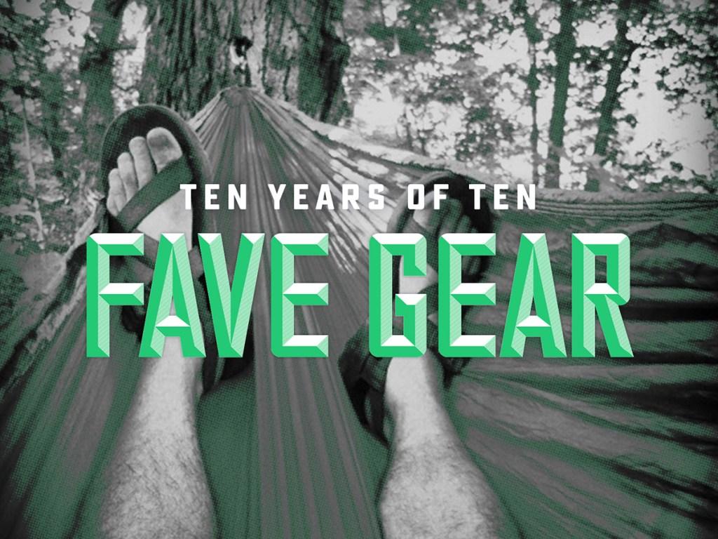 Ten Years of Ten Fave Gear