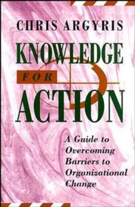 Knowledge for action: A guide to overcoming barriers to organizational change