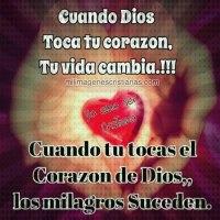 Cuando Dios toca tu corazón, tu vida cambia